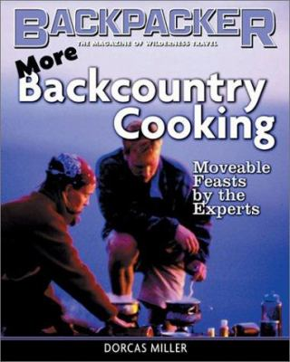 More Backcountry Cooking: Moveable Feasts from the Experts 9780898869002
