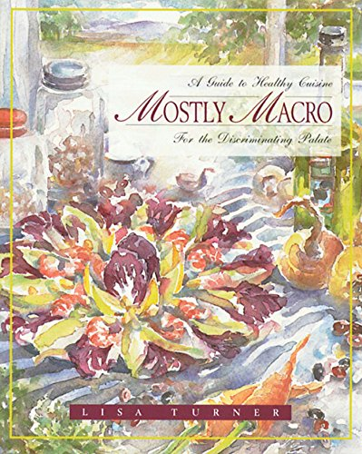 Mostly Macro: A Guide to Healthy Cuisine for the Discriminating Palate 9780892815340