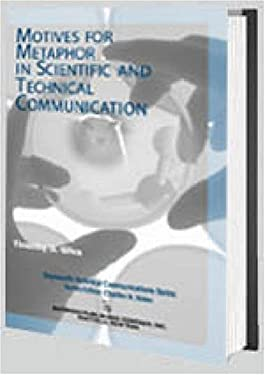 Motives for Metaphor in Scientific and Technical Communication 9780895033376
