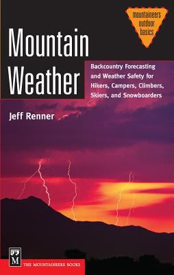 Mountain Weather: Backcountry Forecasting and Weather Safety for Hikers, Campers, Climbers, Skiers, and Snowboarders 9780898868197