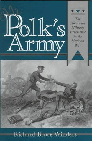 Mr. Polk's Army: The American Military Experience in the Mexican War 9780890967546