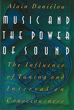 Music and the Power of Sound: The Influence of Tuning and Interval on Consciousness 9780892813360