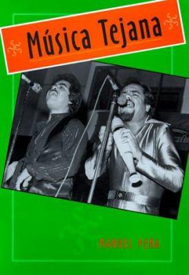 Musica Tejana: The Cultural Economy of Artistic Transformation 9780890968888