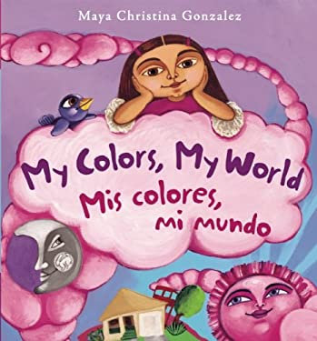 My Colors, My World/Mis Colores, Mi Mundo 9780892392346