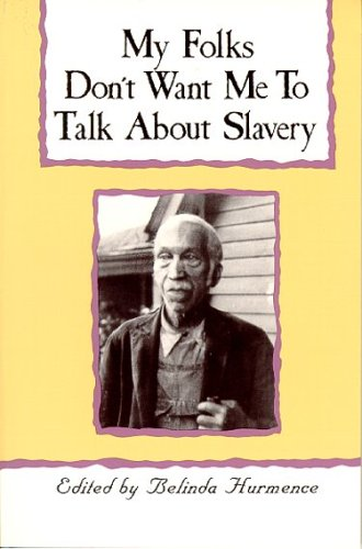 My Folks Don't Want Me to Talk about Slavery: Twenty-One Oral Histories of Former North Carolina Slaves 9780895870391