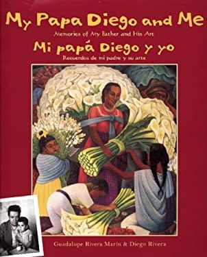 My Papa Diego and Me/Mi Papa Diego y Yo: Memories of My Father and His Art/Recuerdos de Mi Padre y Su Arte 9780892392285