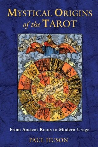 Mystical Origins of the Tarot: From Ancient Roots to Modern Usage 9780892811908