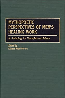Mythopoetic Perspectives of Men's Healing Work: An Anthology for Therapists and Others 9780897896467