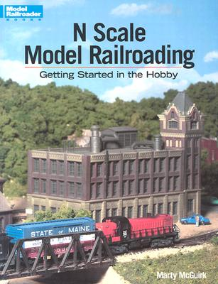 N Scale Model Railroading: Getting Started in the Hobby 9780890243473