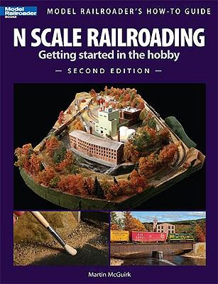 N Scale Railroading: Getting Started in the Hobby 9780890247730