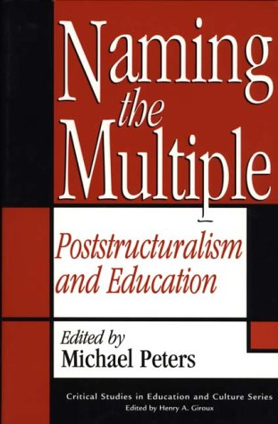 Naming the Multiple: Poststructuralism and Education 9780897895491