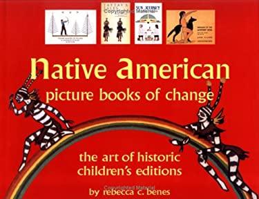 Native American Picture Books of Change: Historic Children's Books 9780890134719