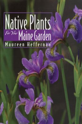 Native Plants for Your Maine Garden 9780892727865