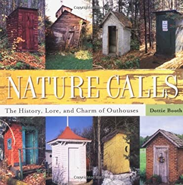 Nature Calls: The History, Lore, and Charm of Outhouses 9780898159905