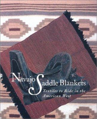 Navajo Saddle Blankets: Textiles to Ride in the American Southwest 9780890134078