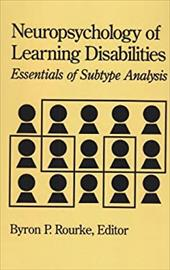 Neuropsychology of Learning Disabilities: Essentials of Subtype Analysis