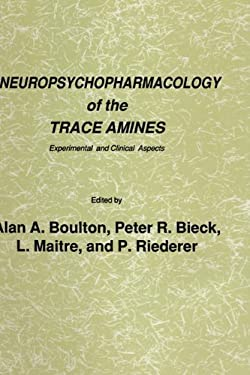 Neuropsychopharmacology of the Trace Amines: Experimental and Clinical Aspects 9780896030992