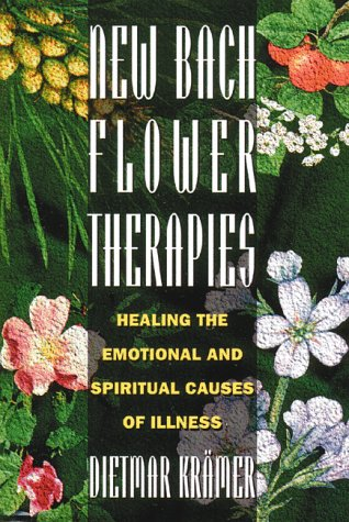 New Bach Flower Therapies: Healing the Emotional and Spiritual Causes of Illness 9780892815296
