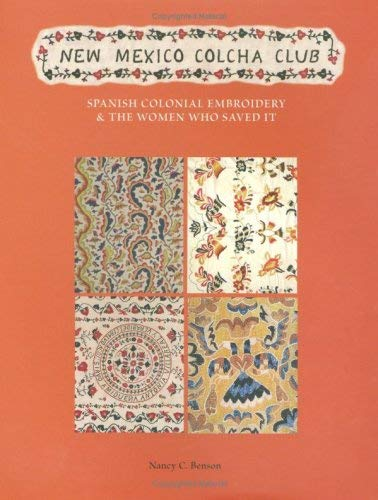 New Mexico Colcha Club: Spanish Colonial Embroidery & the Women Who Saved It 9780890135198