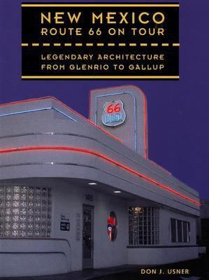 New Mexico Route 66 on Tour: Legendary Architecture from Glenrio to Gallup 9780890133866