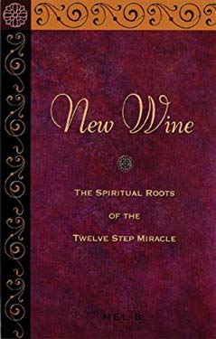 New Wine: The Spiritual Roots of the Twelve Step Miracle 9780894867729