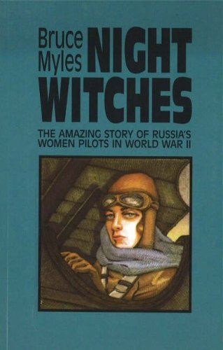 Night Witches: The Amazing Story of Russia's Women Pilots in WWII 9780897332880