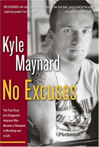 No Excuses!: The True Story of a Congenital Amputee Who Became a Champion in Wrestling and in Life 9780895260116