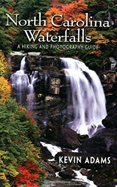 North Carolina Waterfalls: A Hiking and Photography Guide 9780895873200