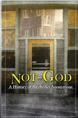 Not God: A History of Alcoholics Anonymous 9780894860652