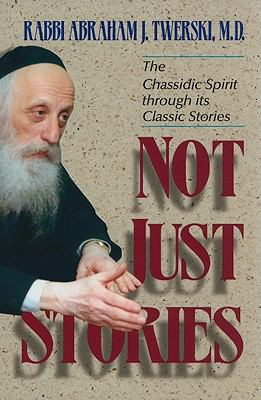 Not Just Stories: The Chassidic Spirit Through Its Classic Stories