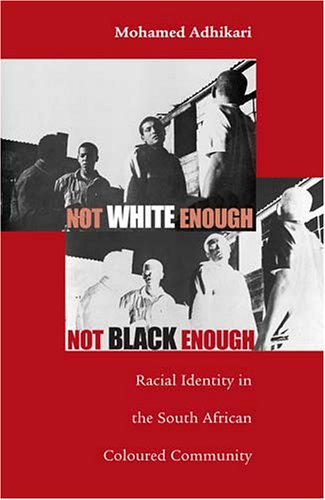 Not White Enough, Not Black Enough: Racial Identity in the South African Coloured Community 9780896802445