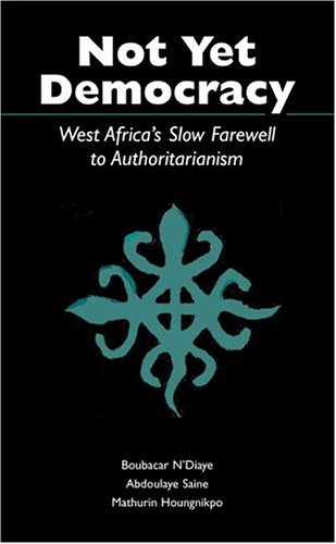 Not Yet Democracy: West Africa's Slow Farewell to Authoritarianism 9780890895337