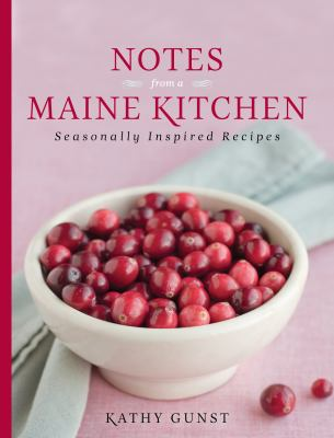 Notes from a Maine Kitchen: Seasonally Inspired Recipes 9780892729173