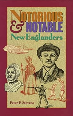 Notorious and Notable New Englanders 9780892723973