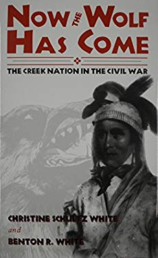 Now the Wolf Has Come : The Creek Nation in the Civil War