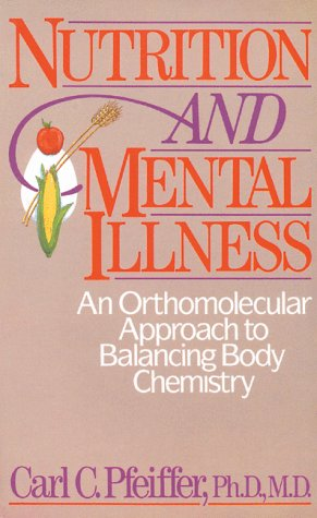 Nutrition and Mental Illness: An Orthomolecular Approach to Balancing Body Chemistry 9780892812264
