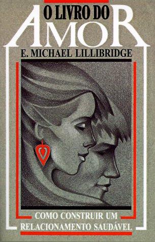 O Livro Do Amor: Como Construir Um Relacionamento Saudavel = The Love Book for Couples
