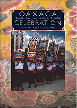 Oaxaca Celebration: Family, Food, and Fiestas in Teotitlan 9780890134450
