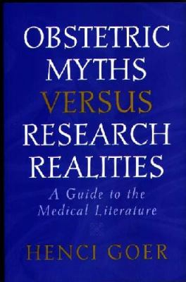 Obstetric Myths Versus Research Realities: A Guide to the Medical Literature 9780897894272