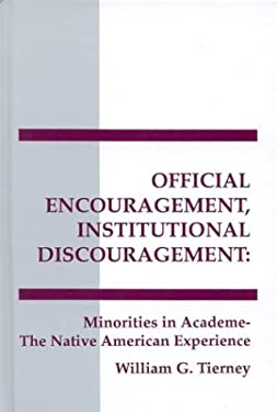 Official Encouragement, Institutional Discouragement: Minorities in Academia-The Native American Experience 9780893918293