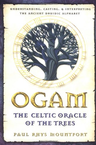 Ogam: The Celtic Oracle of the Trees: Understanding, Casting, and Interpreting the Ancient Druidic Alphabet 9780892819195