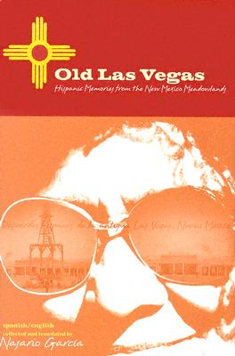 Old Las Vegas: Hispanic Memories from the New Mexico Meadowlands 9780896725393
