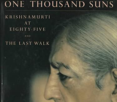 One Thousand Suns: Krishnamurti at Eighty-Five and the Last Walk 9780893816315