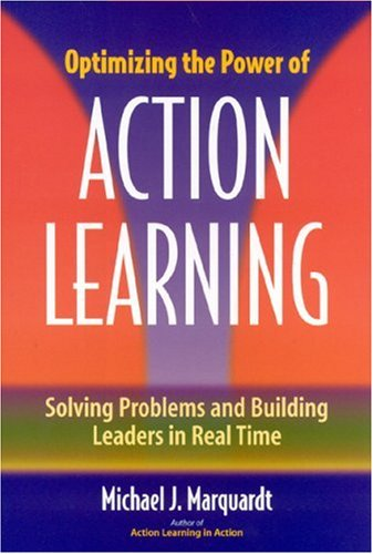 Optimizing the Power of Action Learning: Solving Problems and Building Leaders in Real Time 9780891061915
