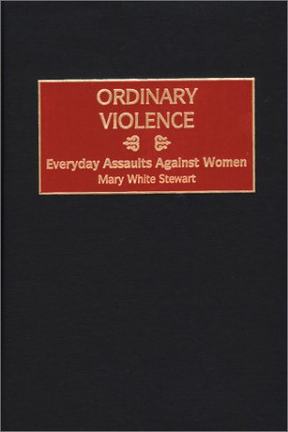Ordinary Violence: Everyday Assaults Against Women 9780897897143