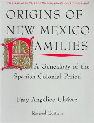 Origins of New Mexico Families: A Genealogy of the Spanish Colonial Period 9780890132395