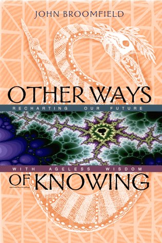 Other Ways of Knowing: Recharting Our Future with Ageless Wisdom 9780892816149