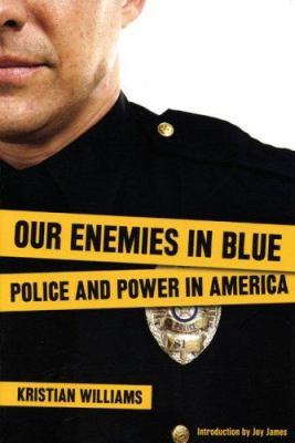 Our Enemies in Blue: Police and Power in America 9780896087712