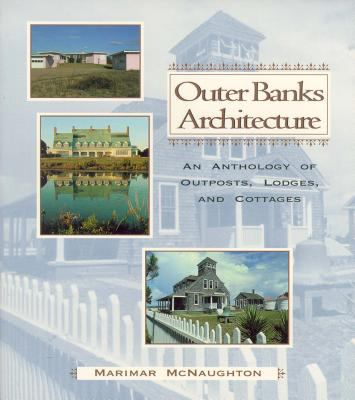 Outer Banks Architecture: An Anthology of Outposts, Lodges, & Cottages 9780895871923