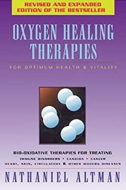 Oxygen Healing Therapies: For Optimum Health & Vitality Bio-Oxidative Therapies for Treating 9780892817931